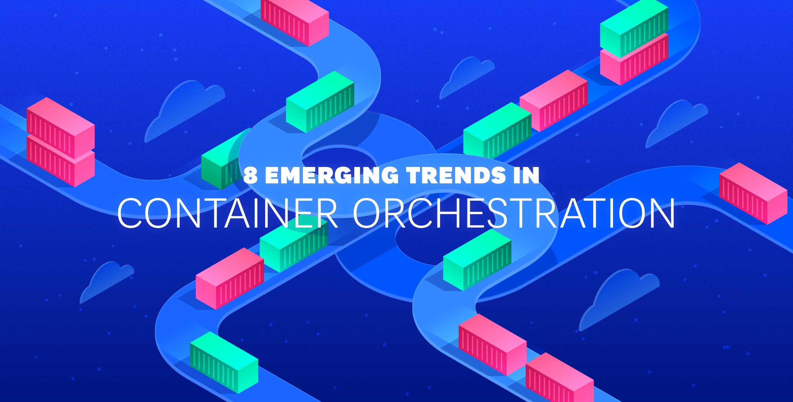 8 emerging trends in container orchestration